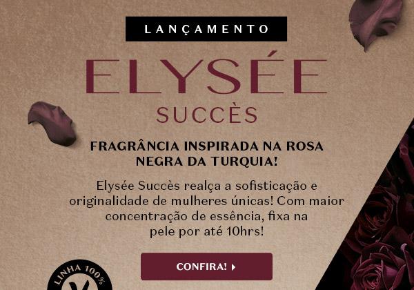 Abaixo, temos o título: Lançamento Elysée Succès, com o subtítulo: Fragrância inspirada na rosa negra da Turquia! Elysée Succès realça a sofisticação e originalidade de mulheres únicas! Com maior concentração de essência, fixa na pele por até 10hrs! Com o botão: Confira!