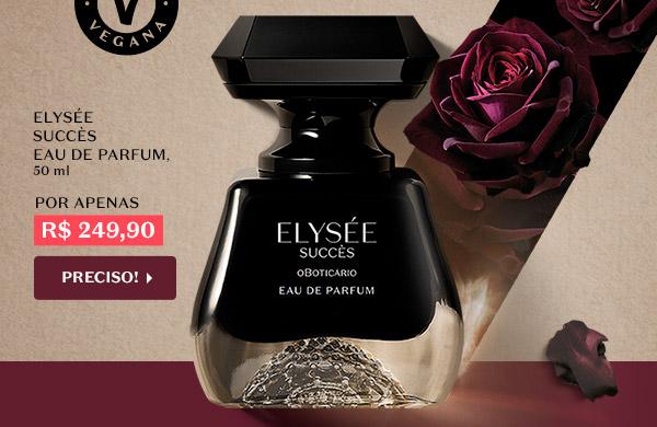 A seguir, temos Elysée Succès Eau de Parfum, 50 ml, Por apenas R$ 249,90, Com o botão: Preciso!