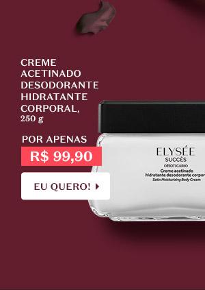 Abaixo, temos Elysée Succès Creme Acetinado Hidratante Desodorante Corporal, 250 g, Por apenas R$ 99,90, Com o botão: Eu quero!