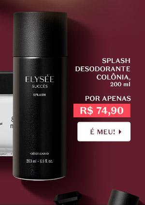 Ao lado, temos Elysée Succès Splash Desodorante Colônia, 200 ml, Por apenas R$ 74,90, Com o botão: É meu!