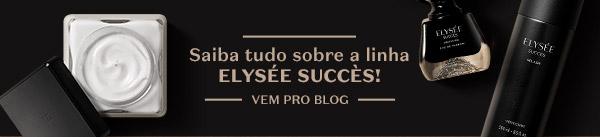 A seguir, temos o subtítulo: Saiba tudo sobre a linha Elysée Sucèss! Com o botão: Vem pro blog!