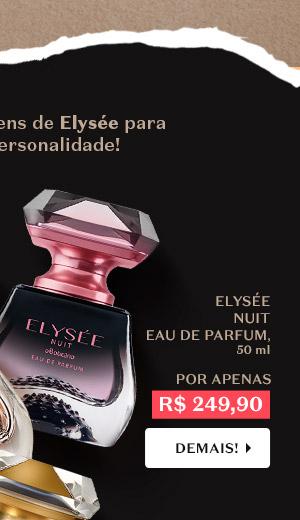 Ao lado, temos Elysée Nuit Eau de Parfum, 50 ml, Por R$ 249,90, Com o botão: Demais!