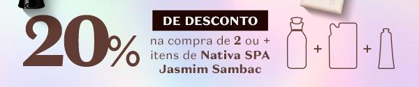 E por último, Temos a tag: 20% de desconto na compra de 2 ou + itens de Nativa SPA Jasmim Sambac