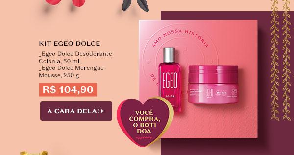 Egeo Dolce Kit Presente Dia das Mães _Desodorante Colônia 50ml _Merengue Mousse 250g _Caixa de presente 21 x 21 x 10 cm Por R$ 104,90 Com o botão: A cara dela!