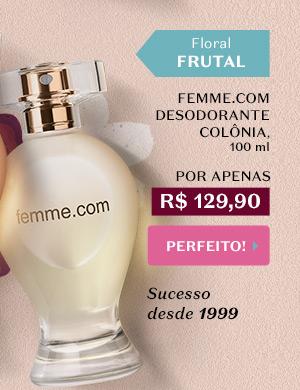 Ao lado, temos Femme.Com Desodorante Colônia, 100 ml, Por R$ 129,90. Temos a tag: Floral Frutal + Sucesso desde 1999. Com o botão: Perfeito!