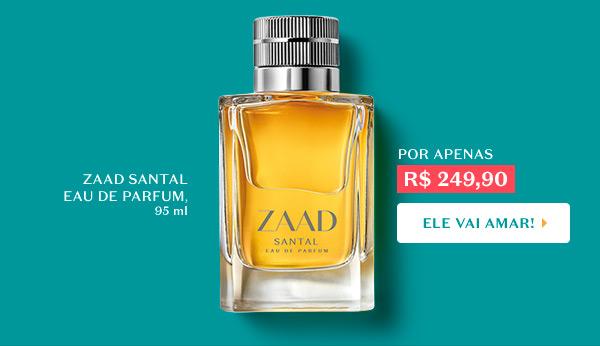 A seguir, temos ZAAD SANTAL EAU DE PARFUM, 95 ml, Por R$ 249,90. Com o botão: Ele vai amar!