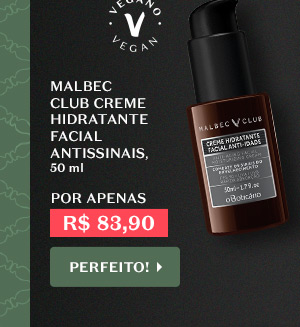 A seguir, temos MALBEC CLUB CREME HIDRATANTE FACIAL ANTISSINAIS,  50 ml, Por R$ 83,90. Com o botão: Perfeito!