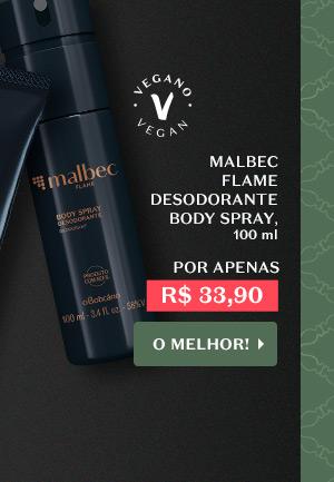 Ao lado, temos MALBEC FLAME DESODORANTE BODY SPRAY, 100 ml, Por R$ 33,90. Com o botão: O melhor!