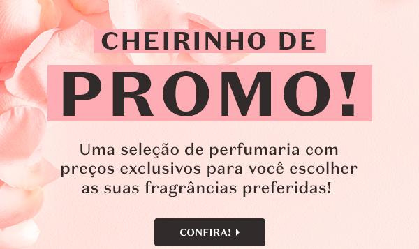 Temos o título: Cheirinho de promo! Temos o subtítulo: Uma seleção de perfumaria com preços exclusivos para você escolher as suas fragrâncias preferidas! Com a tag: Confira!