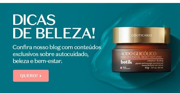 Temos o título: Dicas de Beleza! Com o subtítulo: Confira nosso blog com conteúdos exclusivos sobre autocuidado, beleza e bem-estar. Com o botão: Quero!
