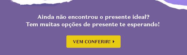 A seguir, temos o texto: Ainda não encontrou o presente ideal? Tem muitas opções de presente te esperando! Com o botão: Vem conferir!